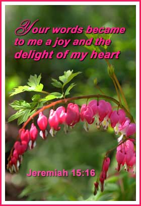 Your words became to me a joy and the delight of my heart